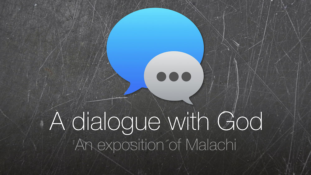 A Dialogue With God: An Exposition of Malachi