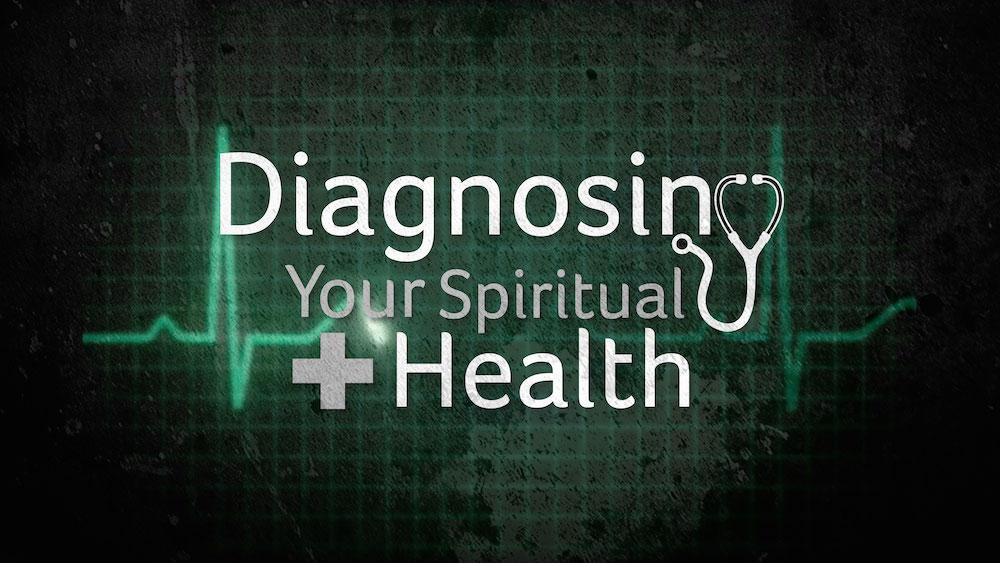 Diagnosing Your Spiritual Health