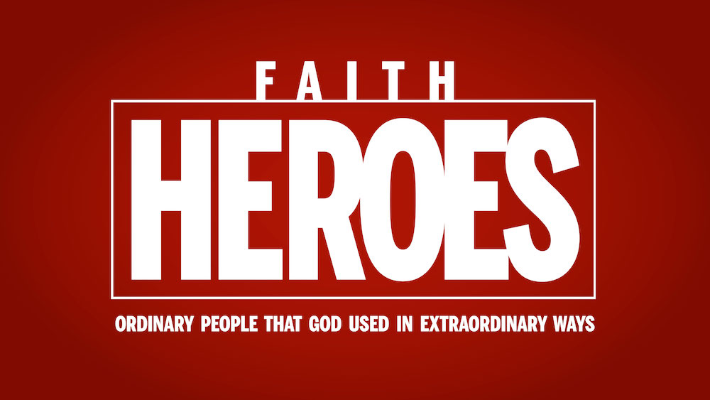 Faith Heroes: Ordinary People that God Used in Extraordinary Ways