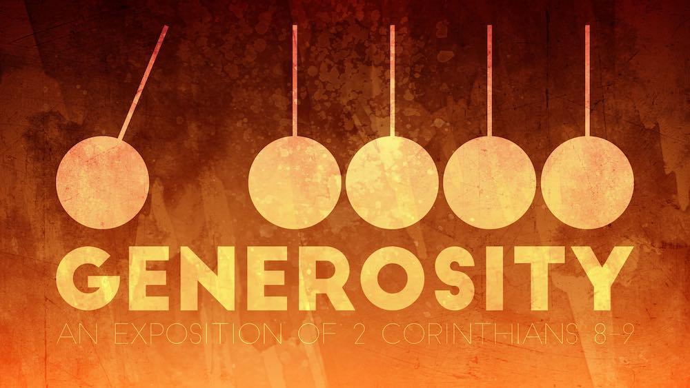 Generosity: An Exposition of 2 Corinthians 8-9