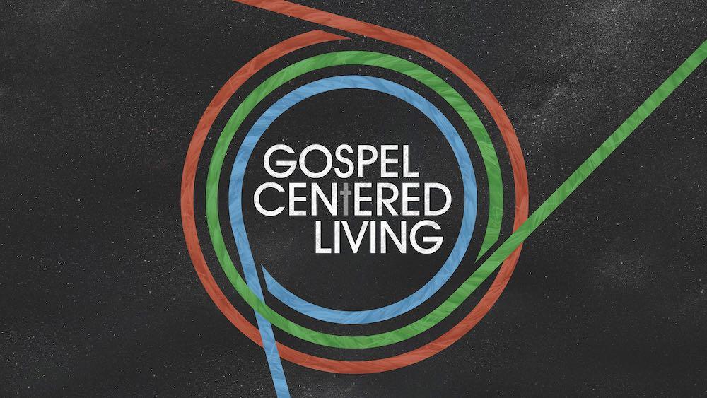Gospel Centered Living