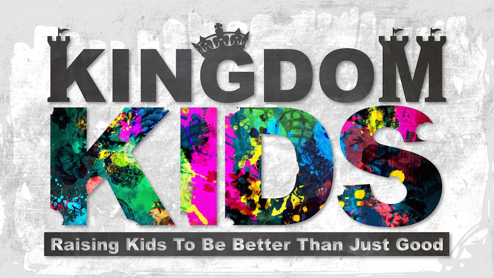 Kingdom Kids: Raising Kids To Be Better Than Just Good