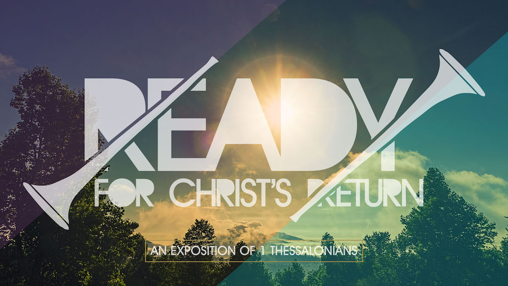 Ready for Christ's Return: An Exposition of 1 Thessalonians