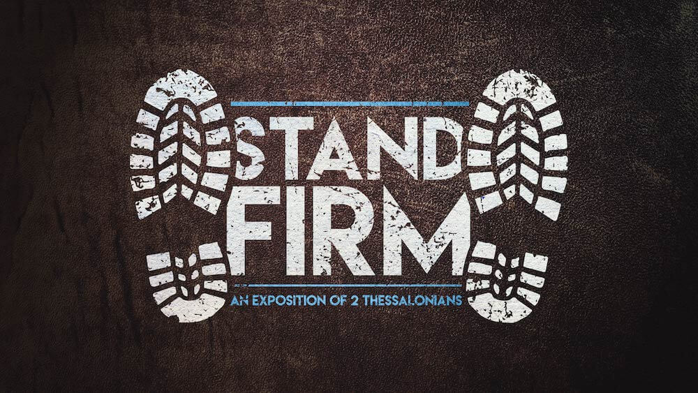 Stand Firm: An Exposition of 2 Thessalonians
