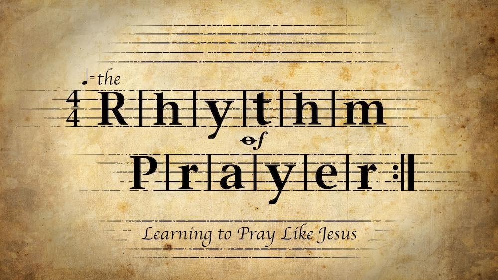 The Rhythm of Prayer