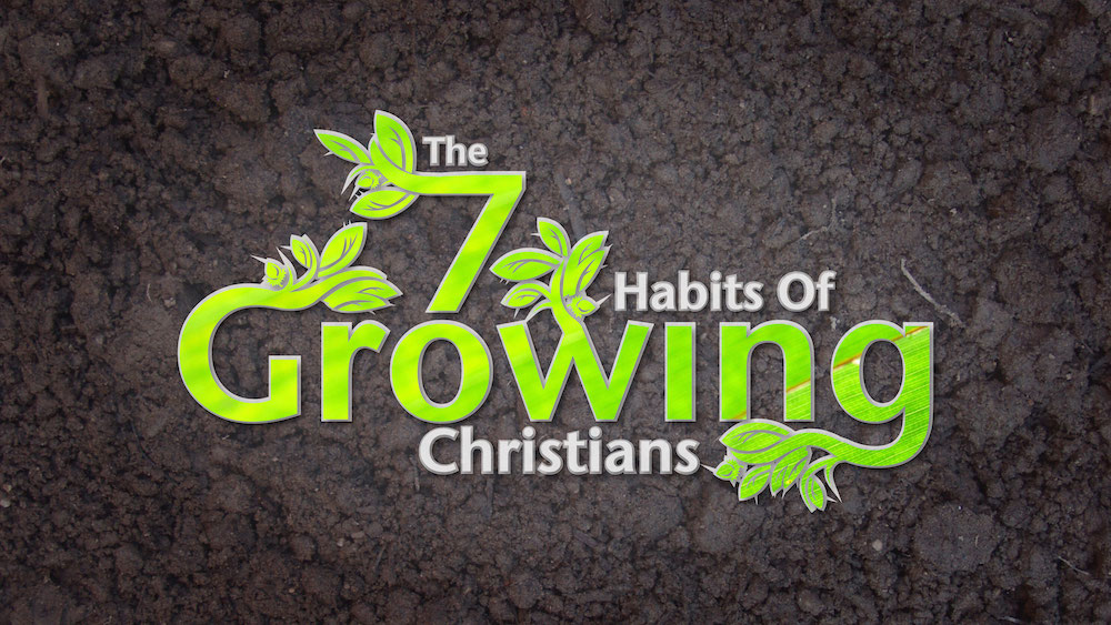 The 7 Habits of Growing Christians