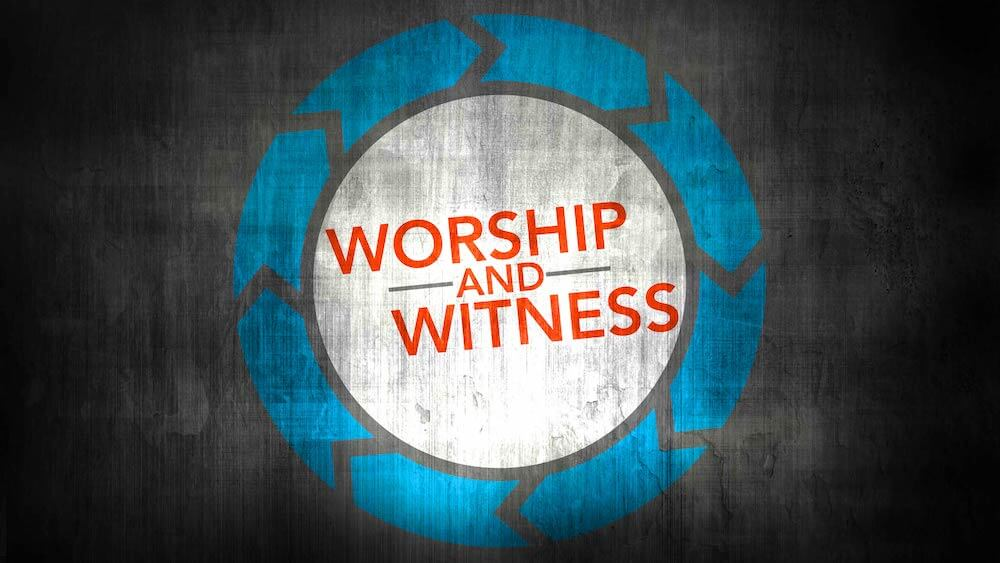 Worship and Witness