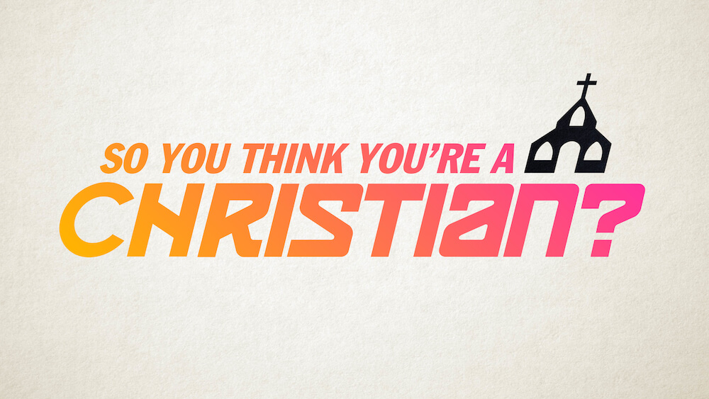 So You Think You're a Christian?
