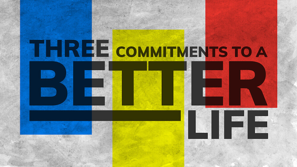 Three Commitments to a Better Life