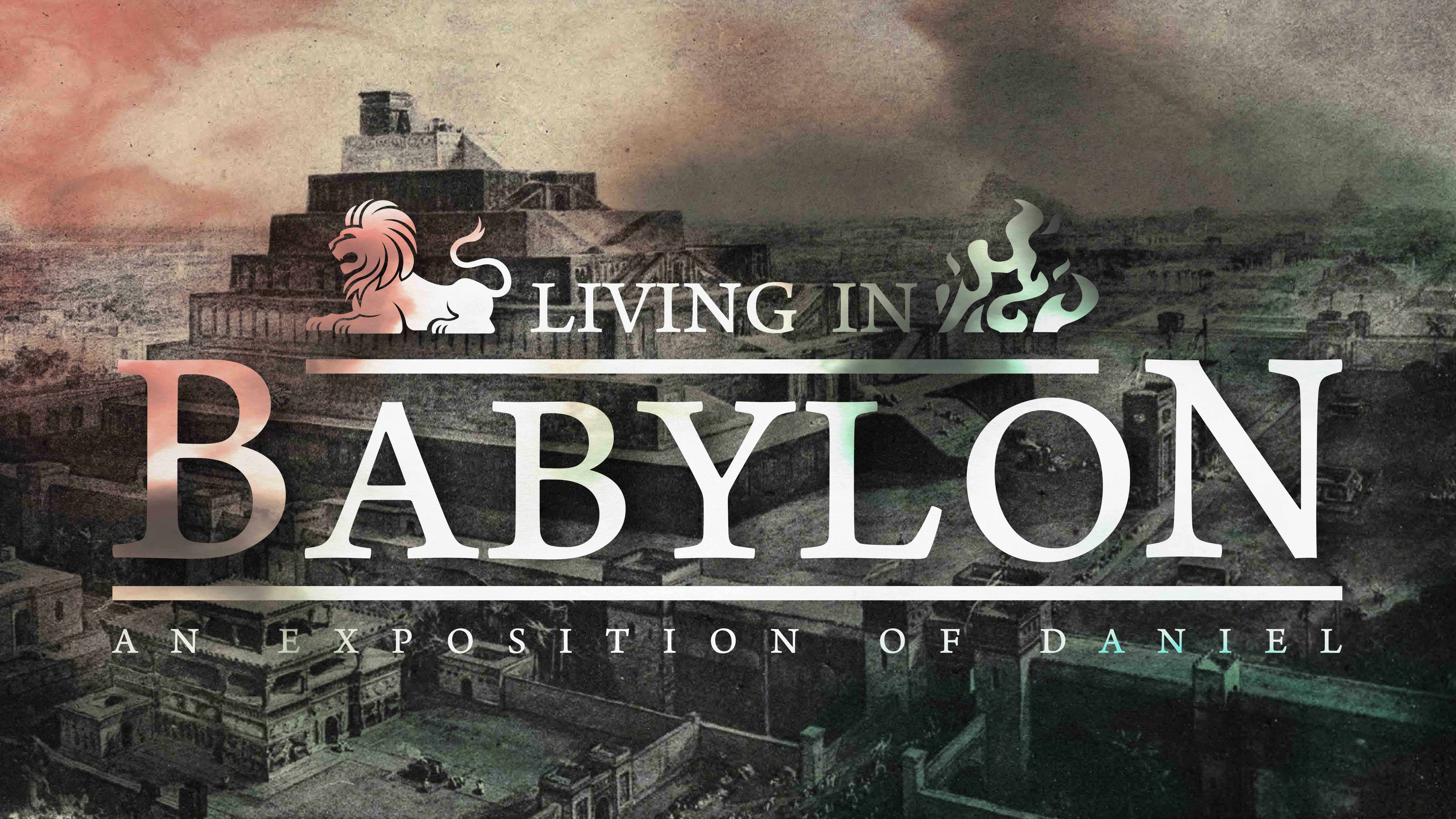 Living in Babylon: An Exposition of Daniel