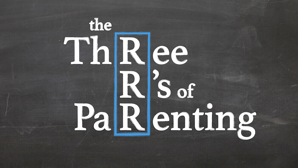 The Three R's of Parenting