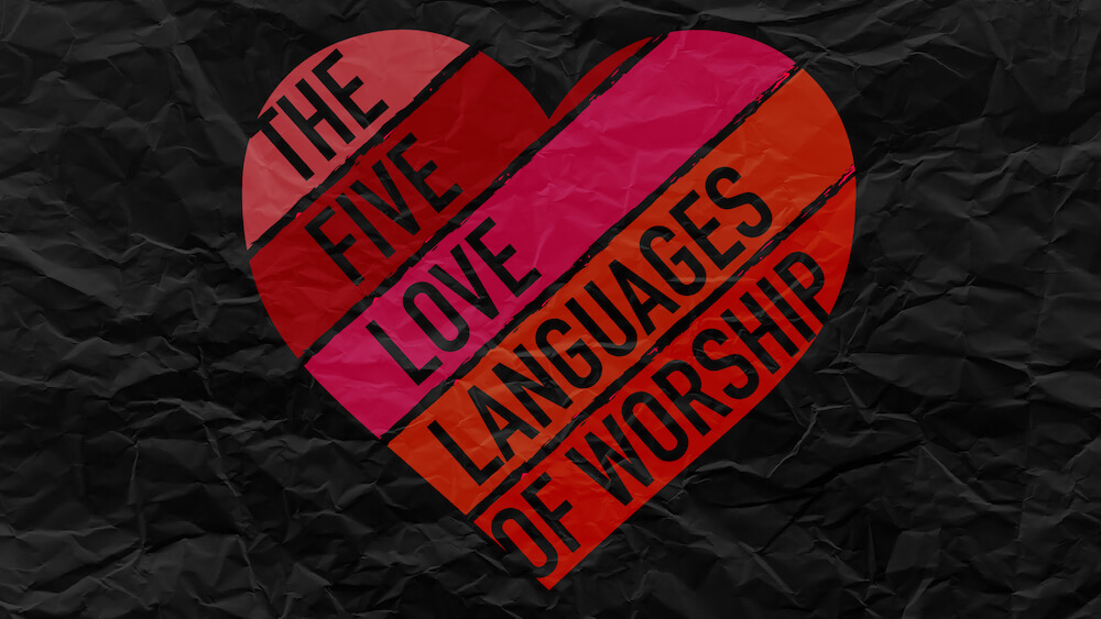 The Five Love Languages of Worship